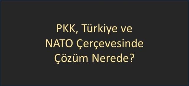 pkk-turkiye-ve-nato-cercevesinde-cozum-nerede